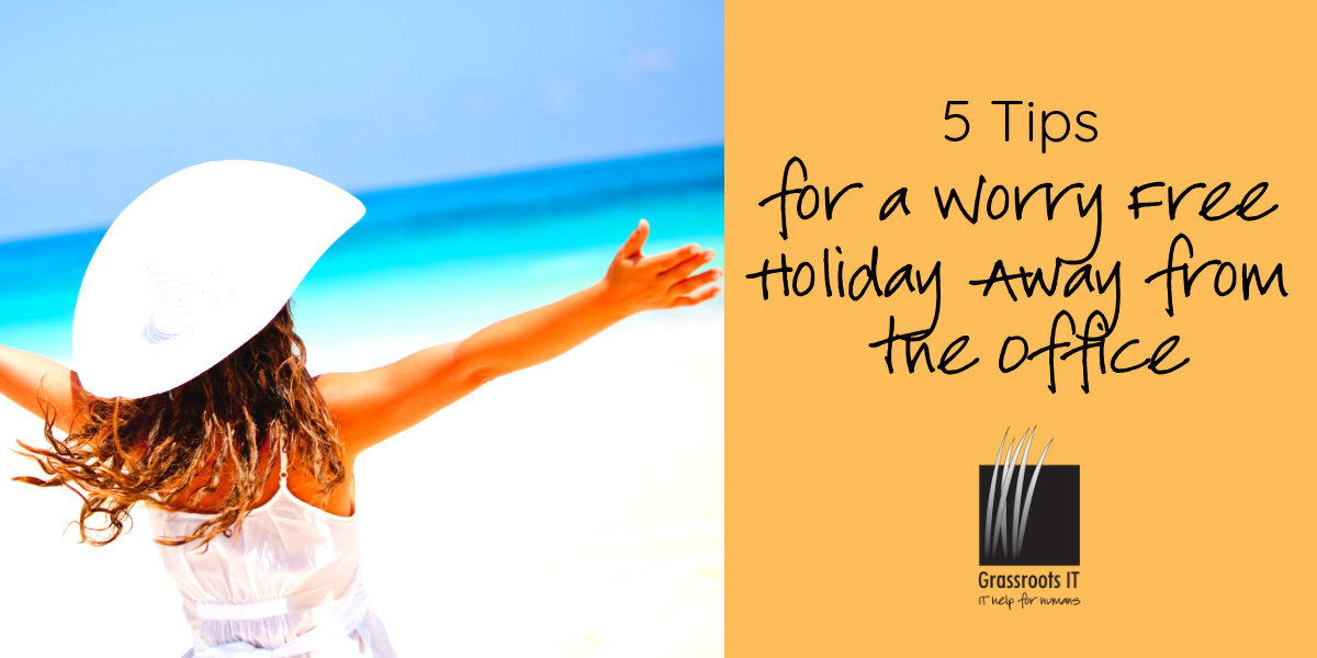 5 Tips for a Worry Free Holiday Away from the Office