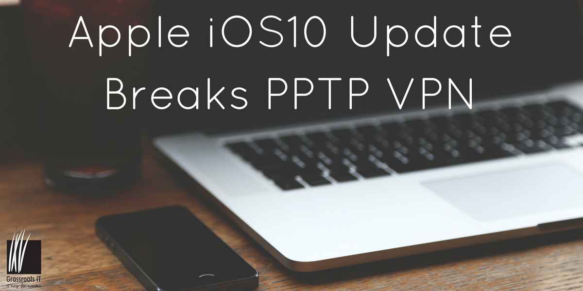 Apple iOS10 Update Breaks PPTP VPN-1