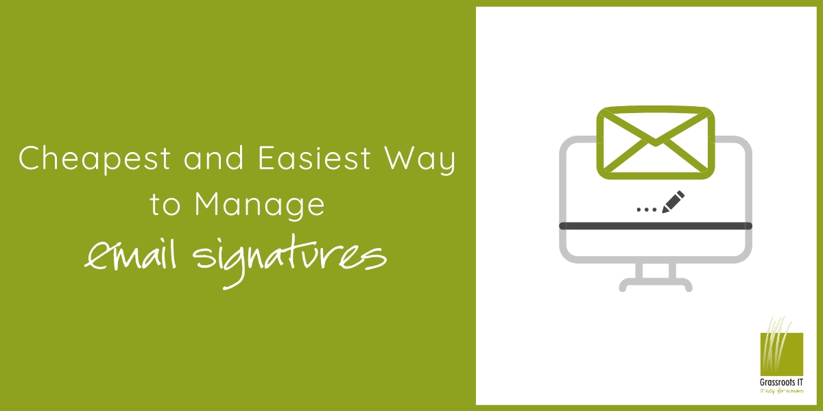 The Easy Way to Manage Email Signatures Across your Organisation Blog post by Grassroots IT