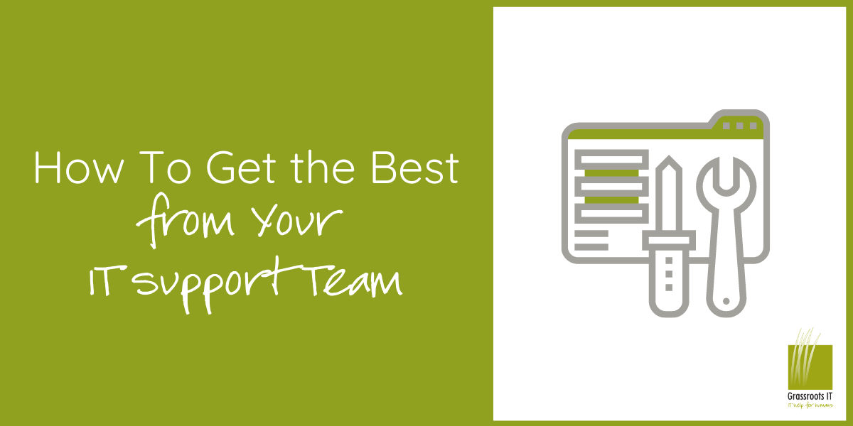 How to Get the Best from Your IT Support Team Grassroots IT