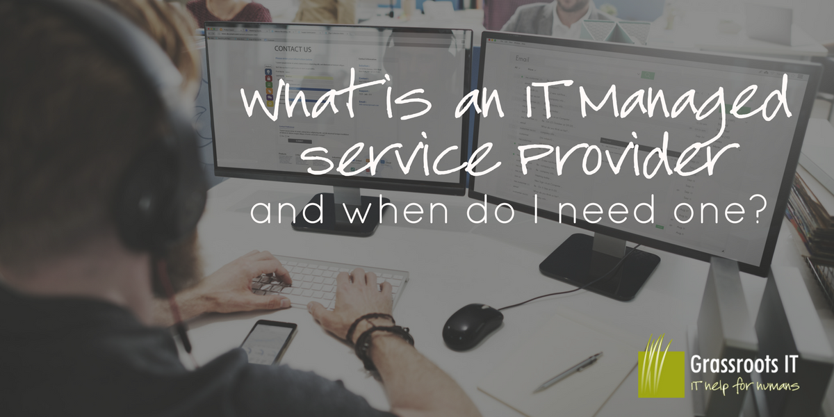 What is an IT Managed Service Provider and when do I need one?